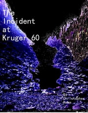 The Incident at Kruger 60, Part 1 ebook by Christopher Rehm