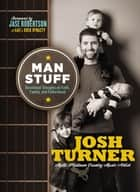 Man Stuff - Thoughts on Faith, Family, and Fatherhood ebook by Josh Turner