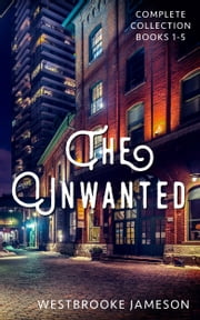 The Unwanted - Complete Collection, Books 1-5 ebook by Westbrooke Jameson