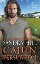 Cajun Persuasion - A Cajun Novel ebook by Sandra Hill