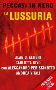 La lussuria (ORIGINALS) - Peccati in nero ebook by Andrea Vitali, Carlotta Givo, Alan D. Altieri,...