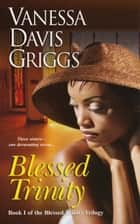 Blessed Trinity ebook by Vanessa Davis Griggs