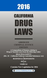 2016 California Drug Laws Abridged ebook by LawTech Publishing Group