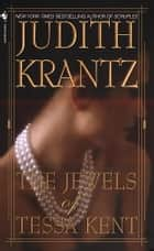 The Jewels of Tessa Kent - A Novel ebook by Judith Krantz