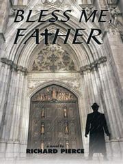 Bless Me, Father ebook by Richard Pierce