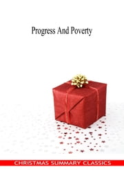 Progress And Poverty [Christmas Summary Classics] ebook by Henry George