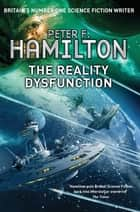 The Reality Dysfunction: Night's Dawn Trilogy 1 ebook by Peter F. Hamilton
