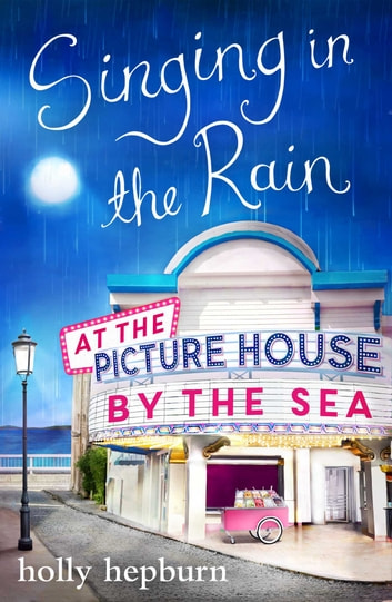Singing in the Rain at the Picture House by the Sea - Part Two ebook by Holly Hepburn