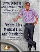 Lyme Disease And Medical Fraud - Federal Lies, Medical Lies, And Statistics ebook by Alan Foos