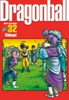 Dragon Ball perfect edition - Tome 32 - Perfect Edition ebook by Akira Toriyama