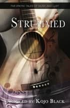 Strummed - Five erotic tales of music and lust ebook by Stella Harris, B. Z. R. Vukovina, Harper Eliot,...