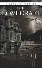 H.P Lovecraft: The Complete Fiction ebook by H.P Lovecraft