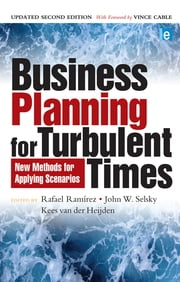 Business Planning for Turbulent Times - New Methods for Applying Scenarios ebook by Rafael Ramirez,John W. Selsky,Kees van der Heijden