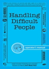 Handling Difficult People: How to recognize, analyze, approach, and deal with difficult people ebook by PhD Bloch