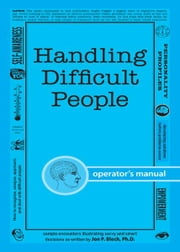 Handling Difficult People - How to recognize, analyze, approach, and deal with difficult people ebook by Jon P. Bloch PhD