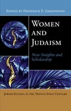 Women and Judaism - New Insights and Scholarship ebook by Frederick E. Greenspahn