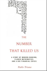 The Number That Killed Us - A Story of Modern Banking, Flawed Mathematics, and a Big Financial Crisis ebook by Pablo Triana