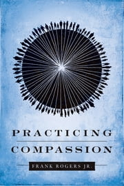 Practicing Compassion ebook by Frank Rogers Jr.