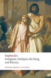 Antigone; Oedipus the King; Electra ebook by Sophocles,H. D. F. Kitto,Edith Hall