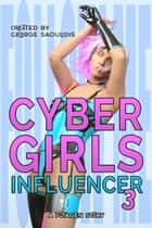 Cyber Girls: Influencer 3 ebook by George Saoulidis