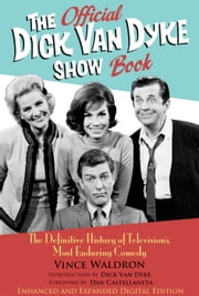 The Official Dick Van Dyke Show Book [Deluxe Expanded Archive Edition] - The Definitive History of Television's Most Enduring Comedy ebook by Vince Waldron, Dick Van Dyke, Dan Castellaneta