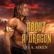 About a Dragon audiobook by G. A. Aiken