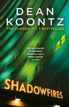 Shadowfires - Unbelievably tense and spine-chilling horror ebook by Dean Koontz
