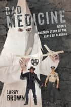 Bad Medicine: - Book 2 Another Story of the Earls of Alabama ebook by Larry Brown