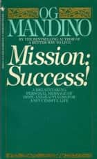 Mission:Success ebook by Og Mandino