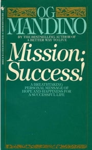 Mission: Success - A Breathtaking Personal Message of Hope and Happiness for a Successful Life ebook by Og Mandino