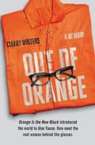 Out of Orange - A Memoir eBook by Cleary Wolters