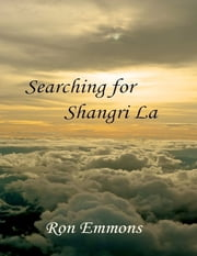 Searching for Shangri La ebook by Ron Emmons