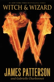 Witch & Wizard ebook by James Patterson,Gabrielle Charbonnet