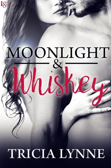 Moonlight & Whiskey ebook by Tricia Lynne