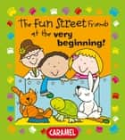The Fun Street Friends at the Very Beginning! - Kids Books ebook by Simon Abbott, Fun Street Friends