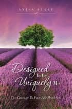 Designed To Be Uniquely Me ebook by Anisa Blake