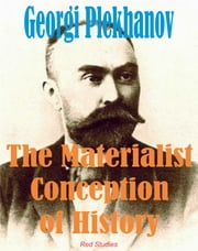 The Materialist Conception of History ebook by Georgi Plekhanov