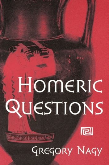 Homeric Questions ebook by Gregory Nagy