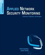 Applied Network Security Monitoring - Collection, Detection, and Analysis ebook by Chris Sanders,Jason Smith