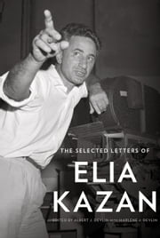 The Selected Letters of Elia Kazan ebook by Elia Kazan