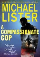 A Compassionate Cop ebook by Michael Lister