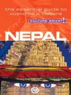 Nepal - Culture Smart! - The Essential Guide to Customs & Culture eBook by Tessa Feller, Culture Smart!