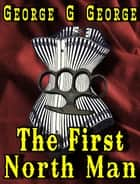The First North Man ebook by George G George