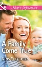 A Family Come True (Mills & Boon Superromance) ebook by Kris Fletcher