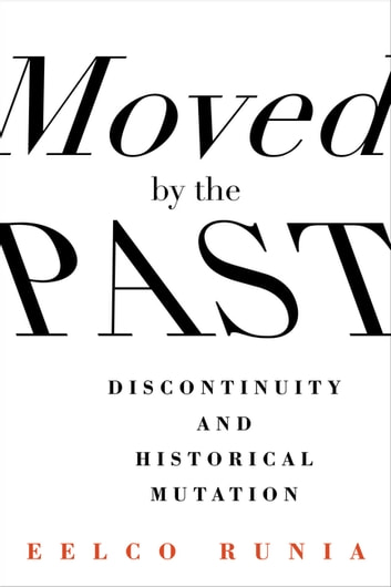 Moved by the Past - Discontinuity and Historical Mutation ebook by Eelco Runia