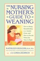 Nursing Mother's Guide to Weaning - Revised ebook by Kathleen Huggins,Linda Ziedrich