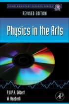 Physics in the Arts - Revised Edition ebook by P.U.P.A. Gilbert, Willy Haeberli