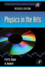 Physics in the Arts - Revised Edition ebook by P.U.P.A. Gilbert,Willy Haeberli