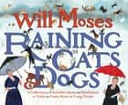 Raining Cats and Dogs - A Collection of Irresistible Idioms and Illustrations to Tickle the Funny Bones ebook by Will Moses, Will Moses
