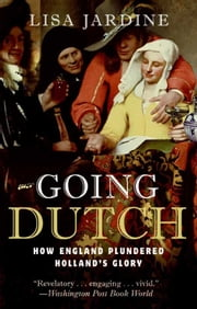 Going Dutch - How England Plundered Holland's Glory ebook by Lisa Jardine